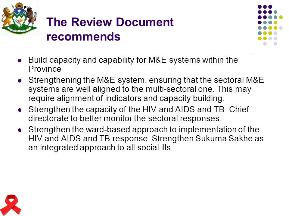 The Review Document recommends Build capacity and capability for M&E systems within the Province Strengthening the M&E system, ensuring that the secto