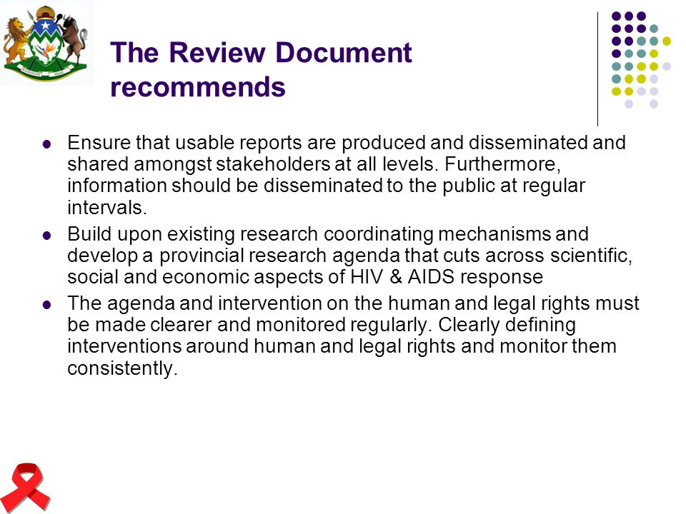 The Review Document recommends Ensure that usable reports are produced and disseminated and shared amongst stakeholders at all levels. Furthermore, in