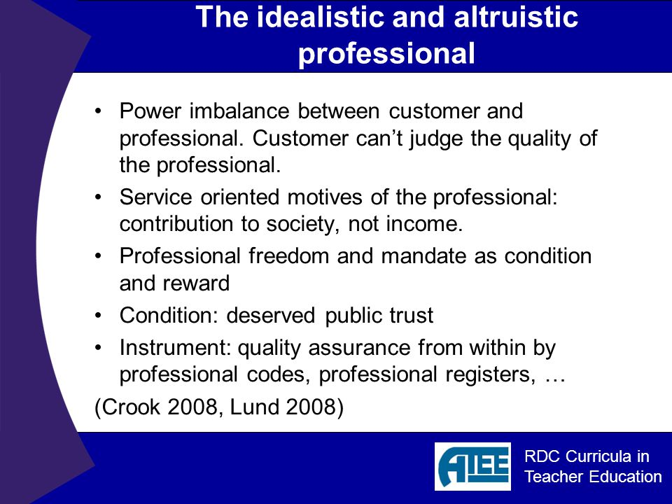 RDC Curricula in Teacher Education The idealistic and altruistic professional Power imbalance between customer and professional.