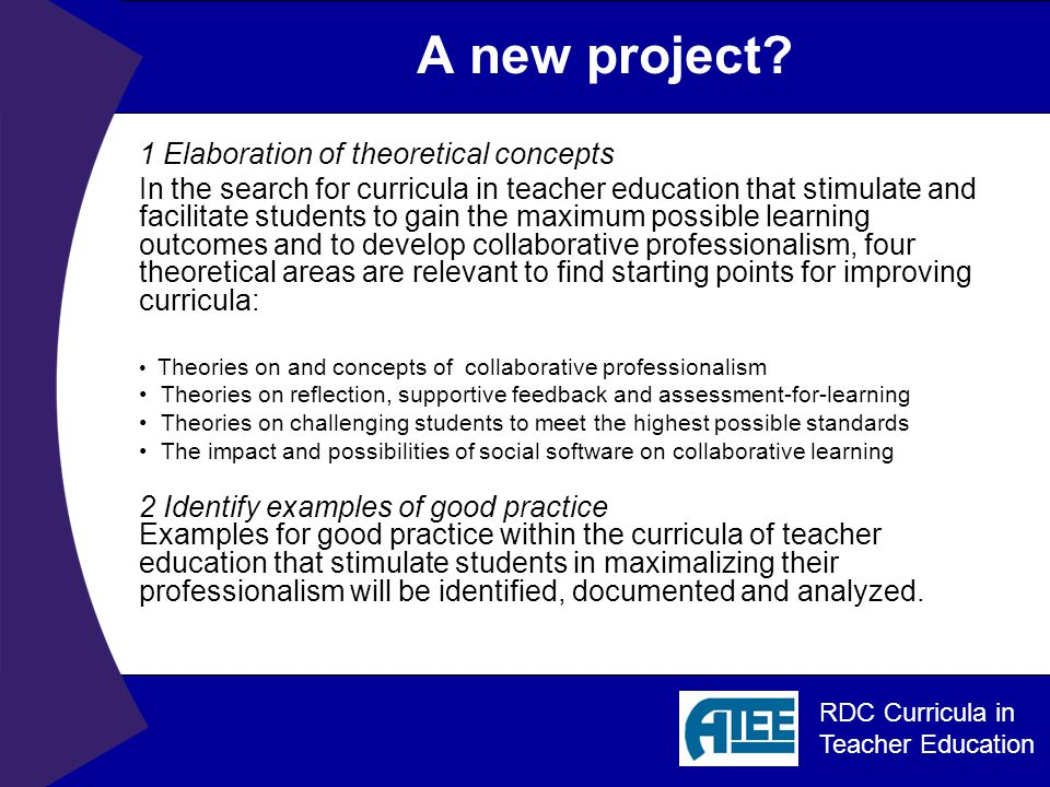 RDC Curricula in Teacher Education 3.Pilot possible approaches in the curriculum Based on the theoretical concepts and the analysis of good practice, new approaches in the teacher education curriculum can be developed, stimulating students systematically to perform at their maximum level.