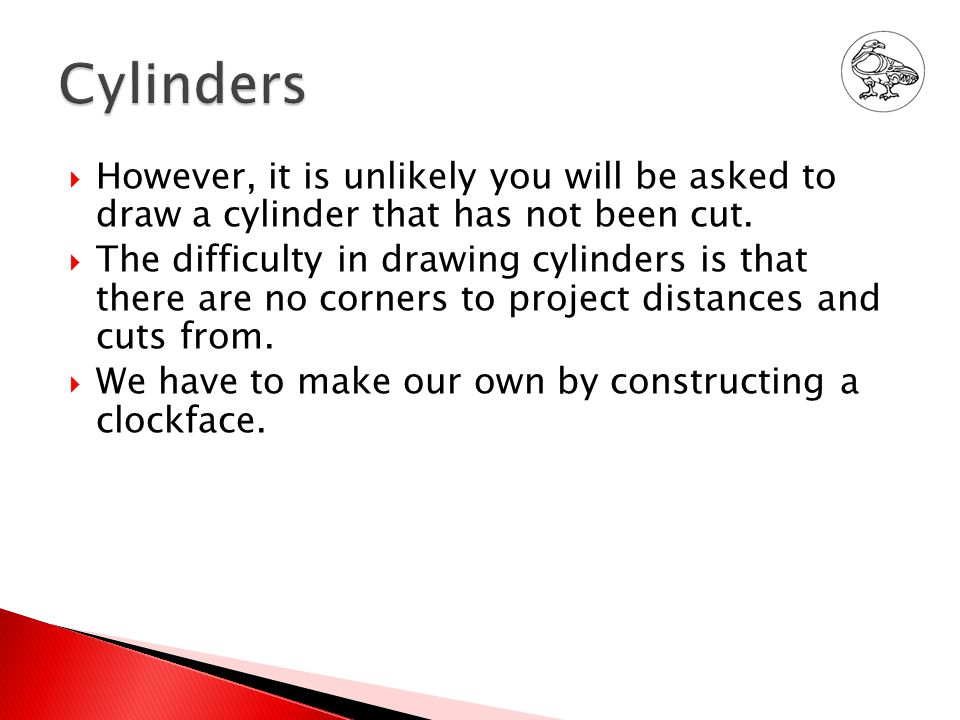  It is important that when you draw your own cylinders that you keep any construction lines very light!!.