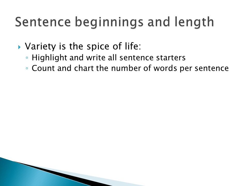  Variety is the spice of life: ◦ Highlight and write all sentence starters ◦ Count and chart the number of words per sentence