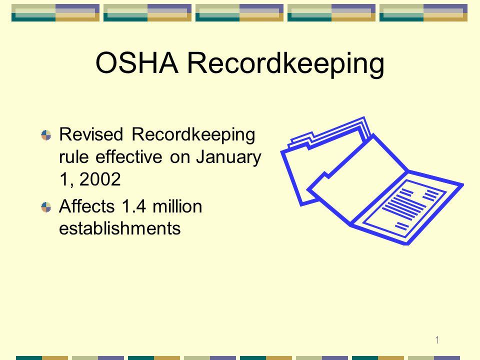1 OSHA Recordkeeping Revised Recordkeeping rule effective on January 1, 2002 Affects 1.4 million establishments
