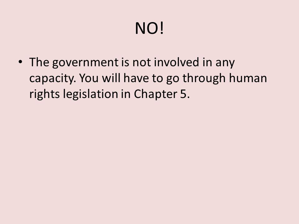 NO! The government is not involved in any capacity. You will have to go through human rights legislation in Chapter 5.