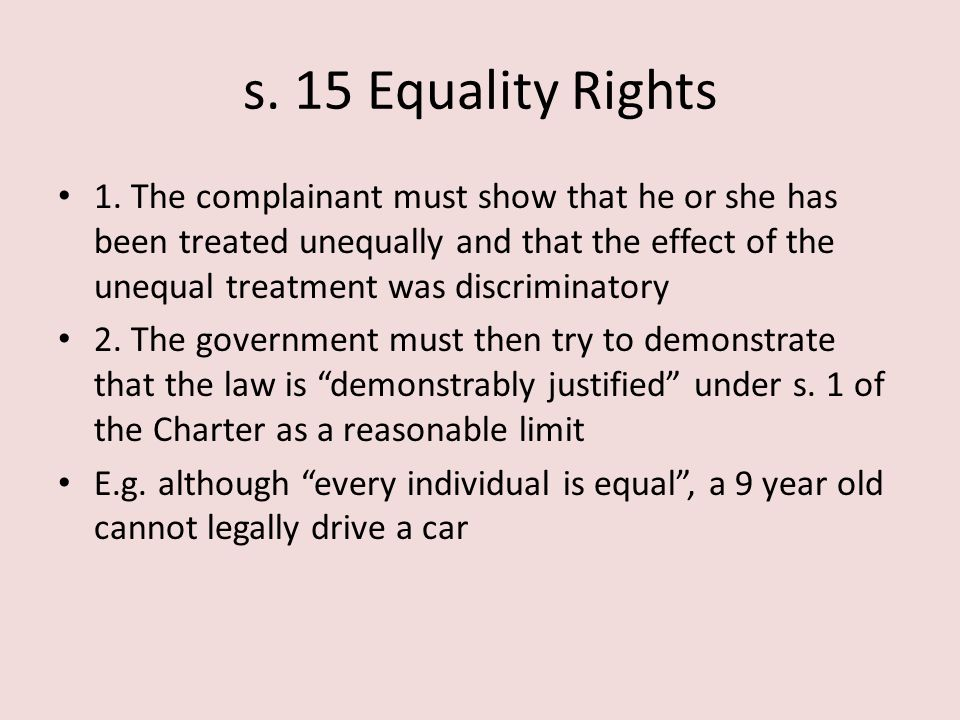 s. 15 Equality Rights 1. The complainant must show that he or she has been treated unequally and that the effect of the unequal treatment was discrimi