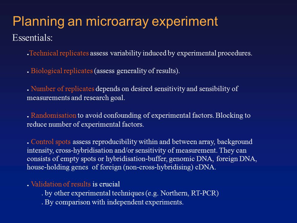 Planning an microarray experiment Essentials: ● Technical replicates assess variability induced by experimental procedures.