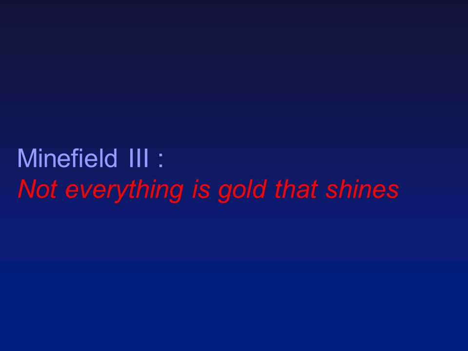 Minefield III : Not everything is gold that shines