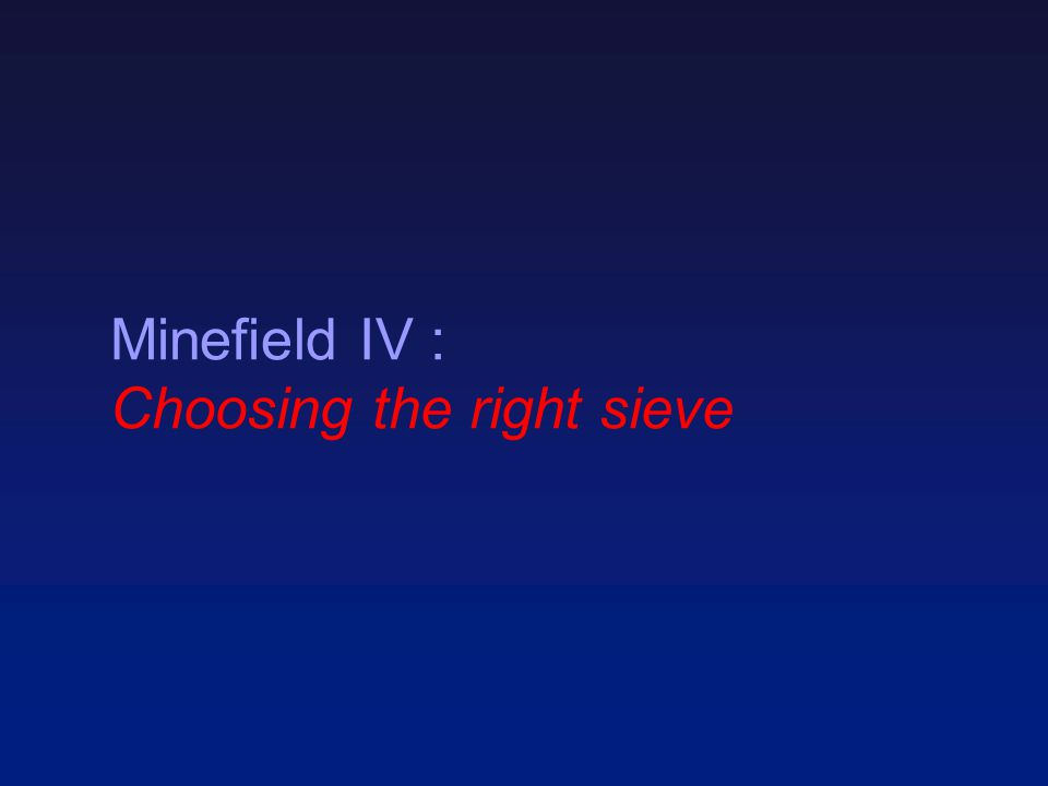 Minefield IV : Choosing the right sieve
