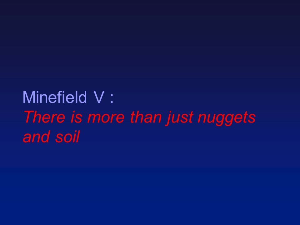 Minefield V : There is more than just nuggets and soil