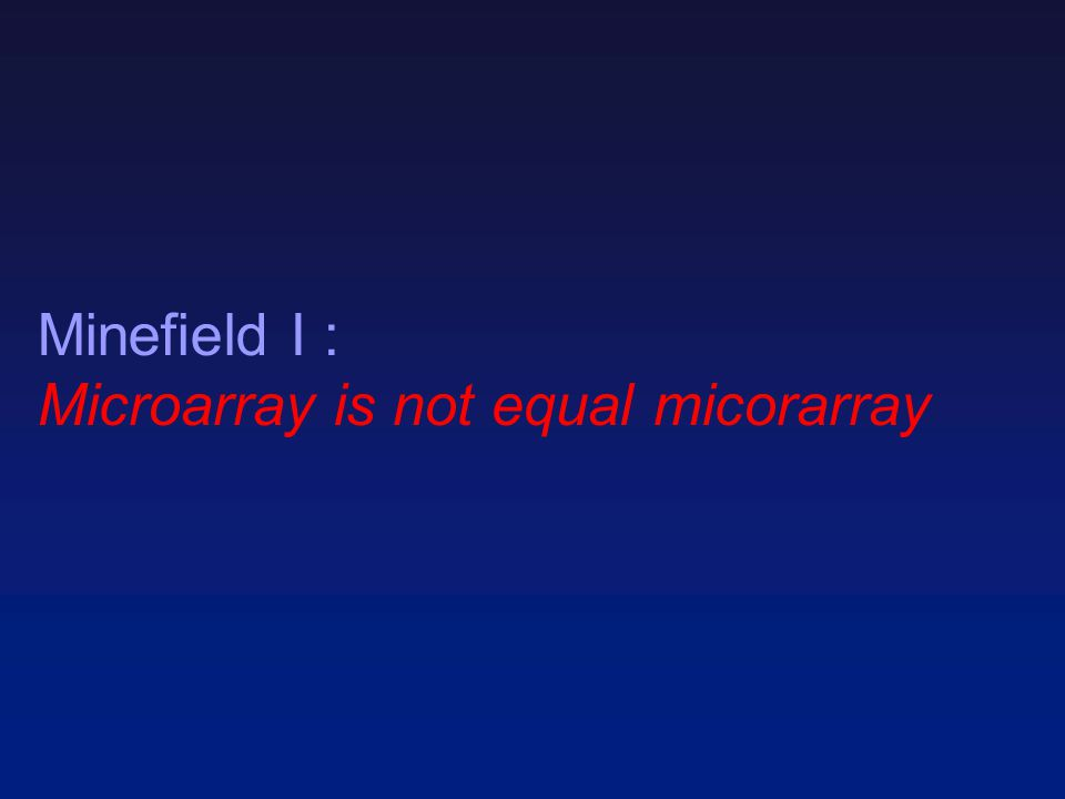 Minefield I : Microarray is not equal micorarray