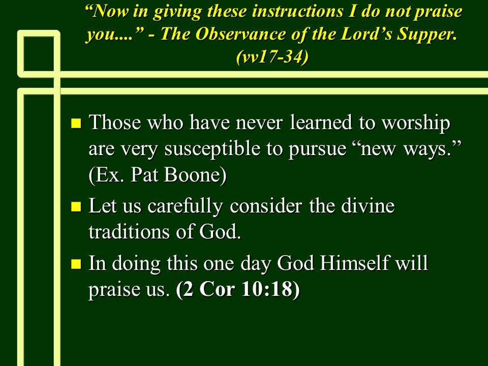 Now in giving these instructions I do not praise you.... - The Observance of the Lord's Supper.