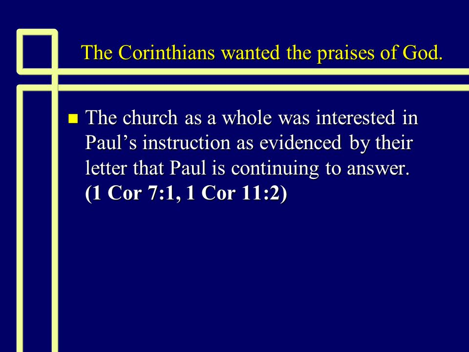 The Corinthians wanted the praises of God.