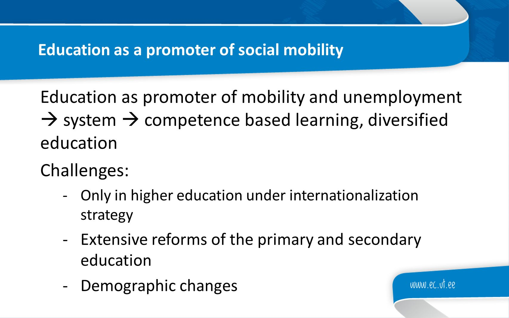 Education as a promoter of social mobility Education as promoter of mobility and unemployment  system  competence based learning, diversified educat