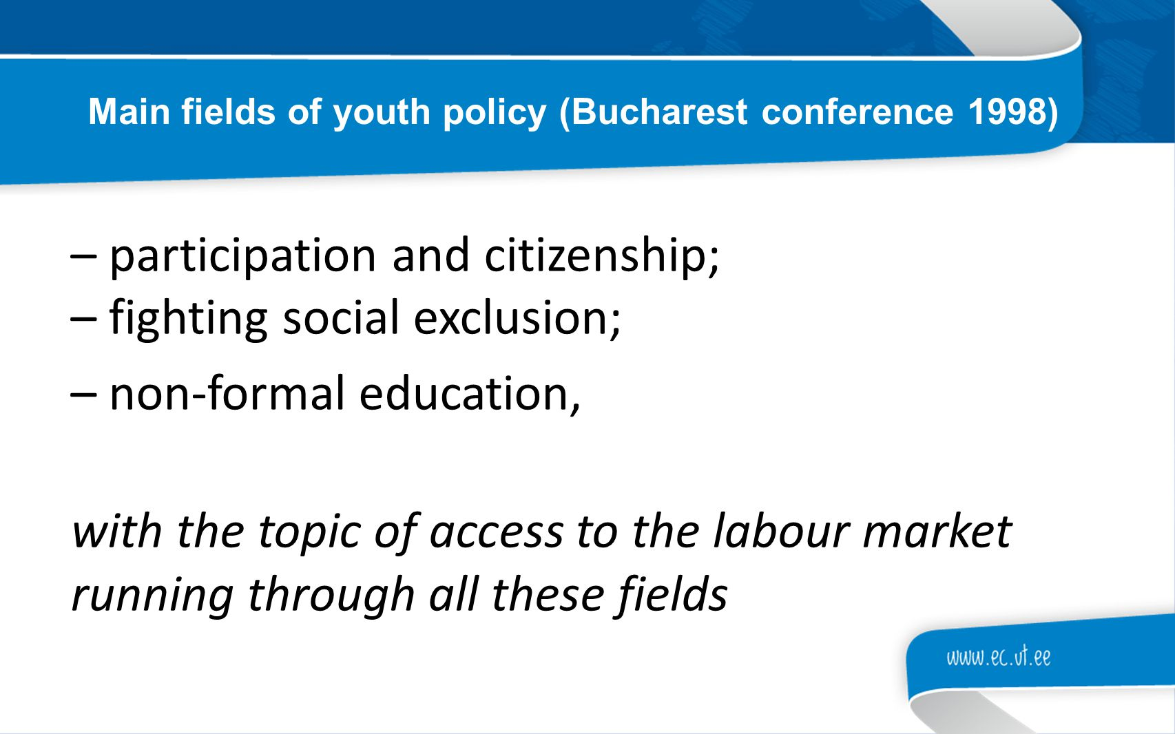 – participation and citizenship; – fighting social exclusion; – non-formal education, with the topic of access to the labour market running through al