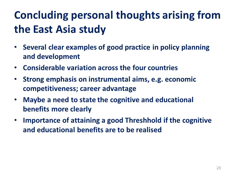 Concluding personal thoughts arising from the East Asia study Several clear examples of good practice in policy planning and development Considerable variation across the four countries Strong emphasis on instrumental aims, e.g.