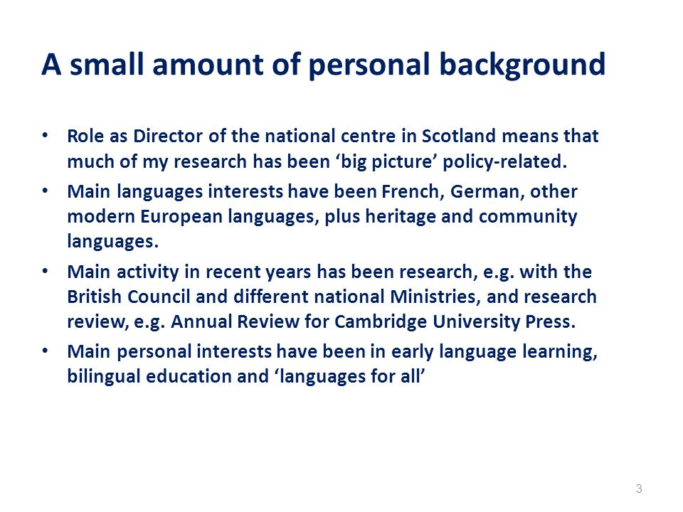 A small amount of personal background Role as Director of the national centre in Scotland means that much of my research has been 'big picture' policy-related.