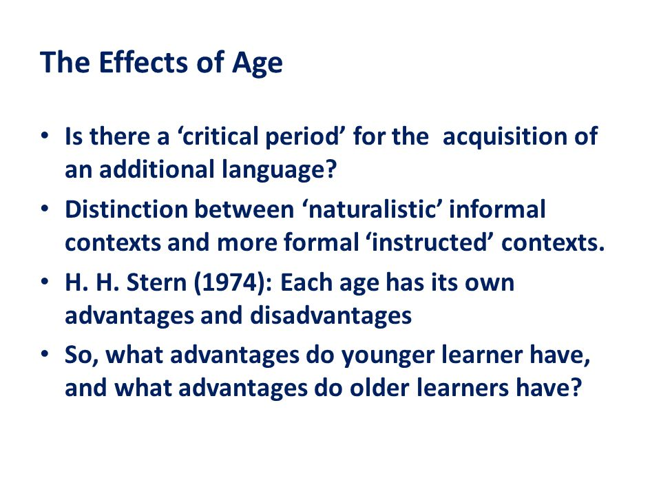 The Effects of Age Is there a 'critical period' for the acquisition of an additional language.