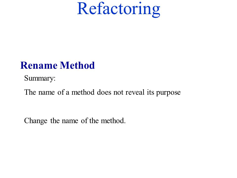 Refactoring Summary: The name of a method does not reveal its purpose Change the name of the method. Rename Method