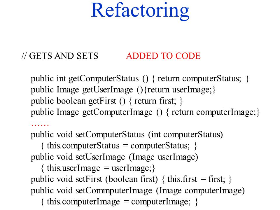 Refactoring // GETS AND SETS ADDED TO CODE public int getComputerStatus () { return computerStatus; } public Image getUserImage (){return userImage;}