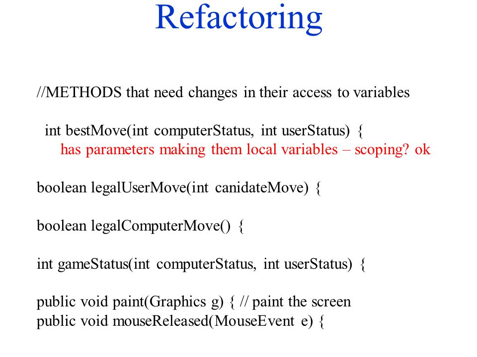 Refactoring //METHODS that need changes in their access to variables int bestMove(int computerStatus, int userStatus) { has parameters making them loc