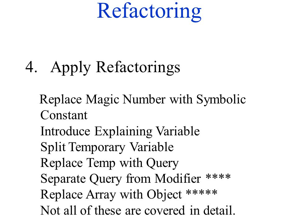 Refactoring 4.Apply Refactorings Replace Magic Number with Symbolic Constant Introduce Explaining Variable Split Temporary Variable Replace Temp with