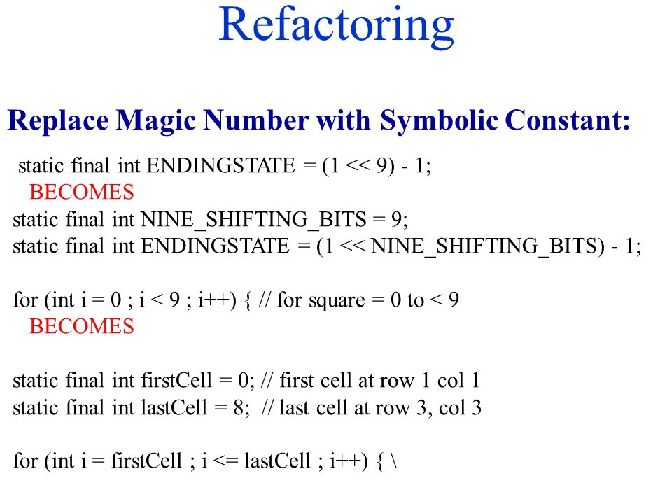 Refactoring Replace Magic Number with Symbolic Constant: static final int ENDINGSTATE = (1 << 9) - 1; BECOMES static final int NINE_SHIFTING_BITS = 9;