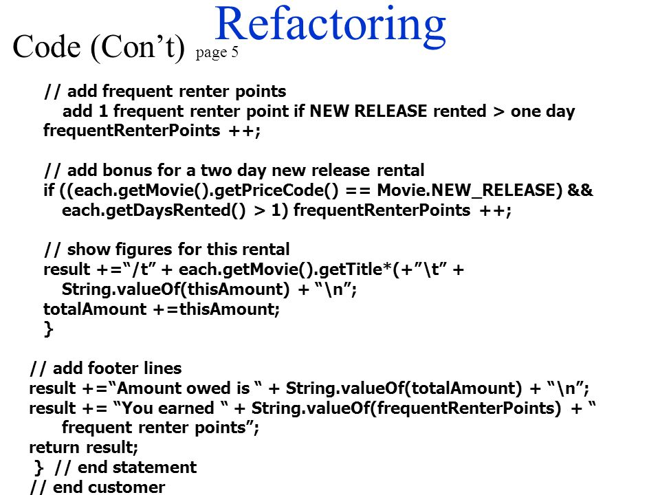 Refactoring // add frequent renter points add 1 frequent renter point if NEW RELEASE rented > one day frequentRenterPoints ++; // add bonus for a two
