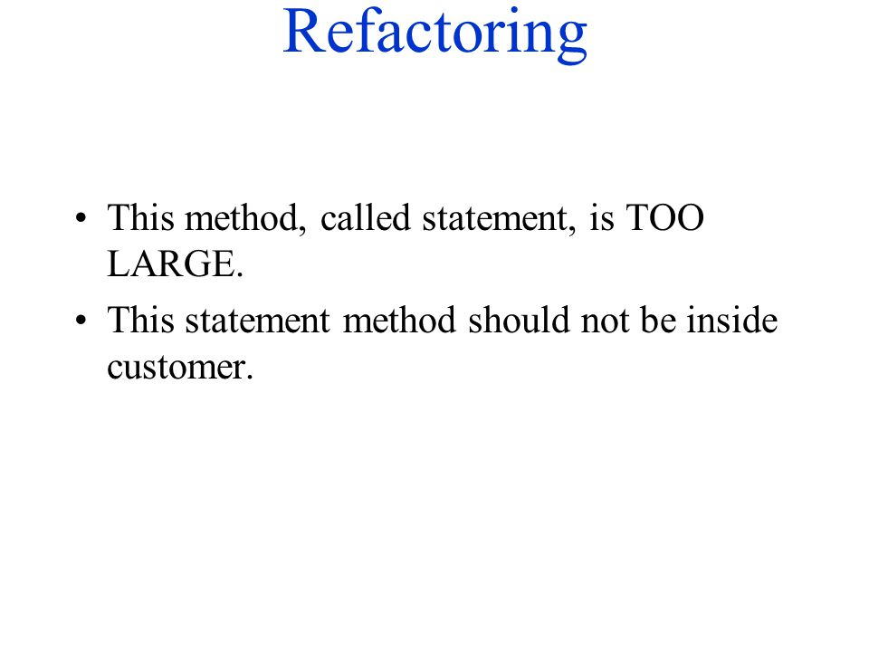 Refactoring This method, called statement, is TOO LARGE. This statement method should not be inside customer.