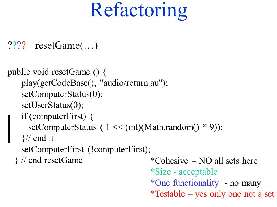Refactoring ????resetGame(…) public void resetGame () { play(getCodeBase(),