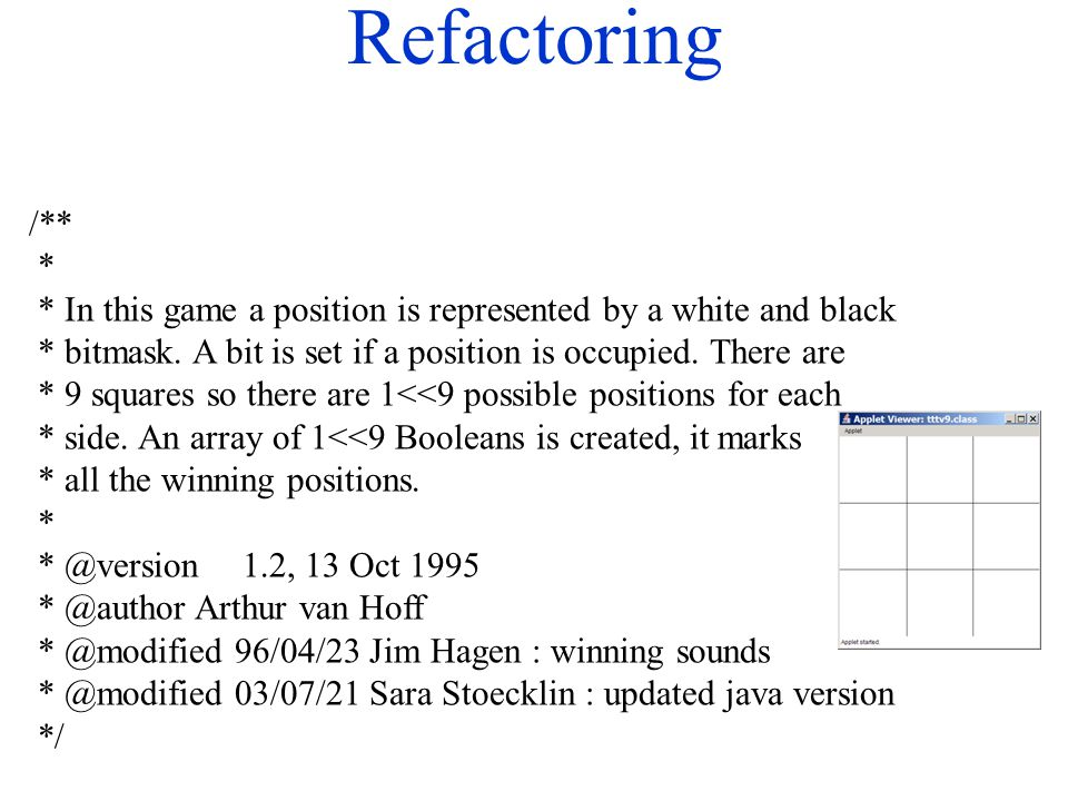 Refactoring /** * * In this game a position is represented by a white and black * bitmask. A bit is set if a position is occupied. There are * 9 squar