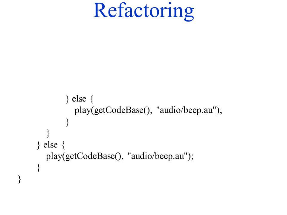 Refactoring } else { play(getCodeBase(), audio/beep.au ); } } else { play(getCodeBase(), audio/beep.au ); }