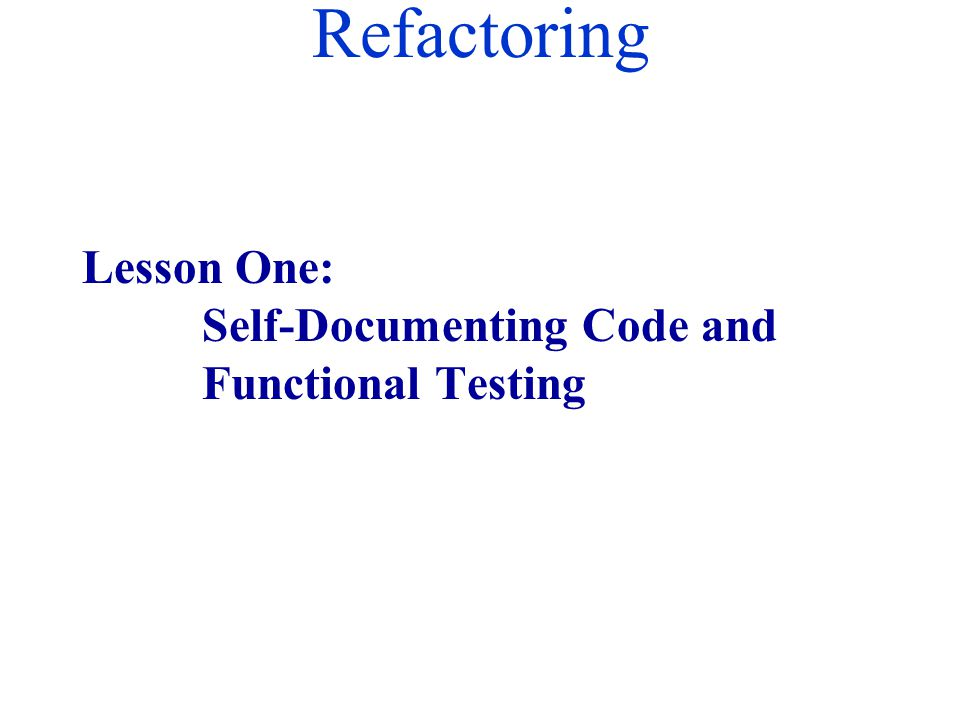 Refactoring Lesson One: Self-Documenting Code and Functional Testing