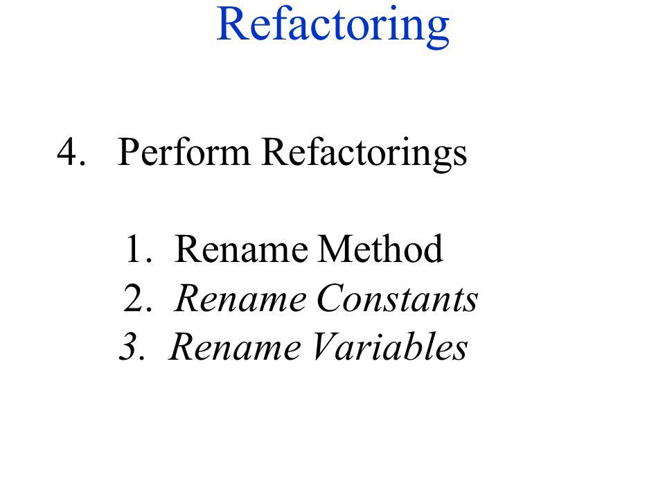 Refactoring 4.Perform Refactorings 1. Rename Method 2. Rename Constants 3. Rename Variables