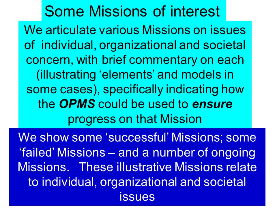 Some Missions of Interest Individual Missions Organizational Mission Societal Missions (along with some brief commentary) Work in progress – may change considerably in due course