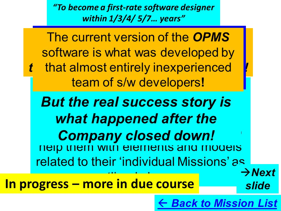 To become a first-rate software designer within 1/3/4/ 5/7… years Now, they were tackling an OPMS problem – and I could help them tackle any difficulty related to OPMS.