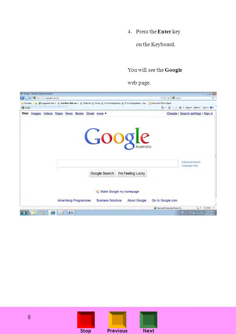 StopPreviousNext 4. Press the Enter key on the Keyboard. You will see the Google web page. 8
