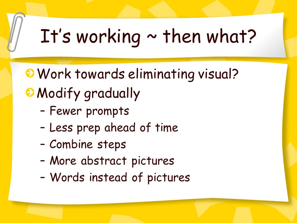 It's working ~ then what. Work towards eliminating visual.