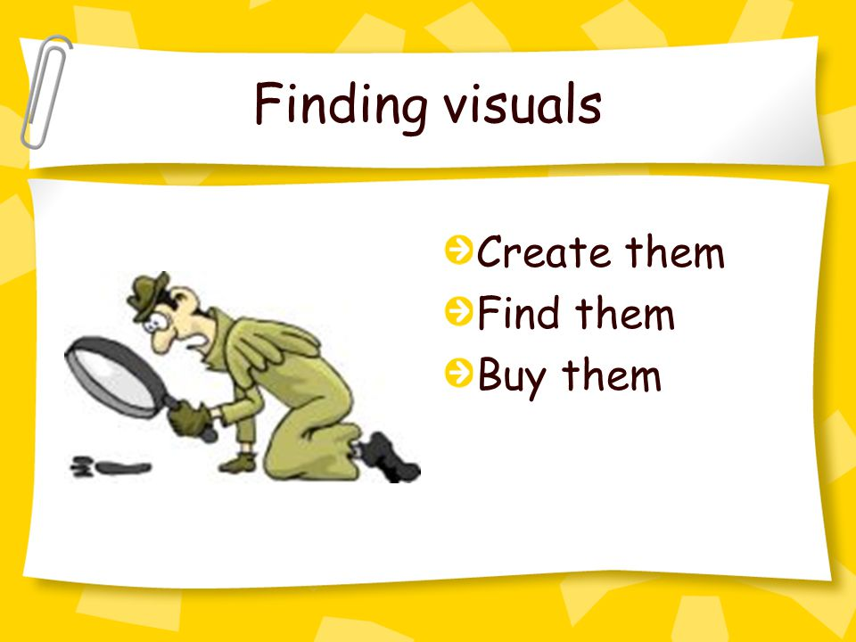 Finding visuals Create them Find them Buy them