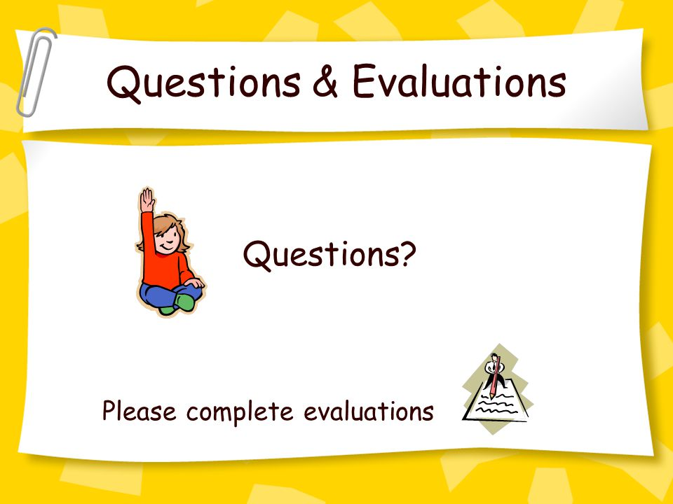 Questions & Evaluations Questions Please complete evaluations