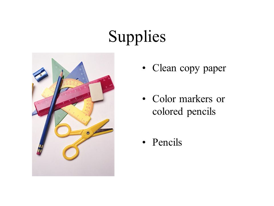 Supplies Clean copy paper Color markers or colored pencils Pencils