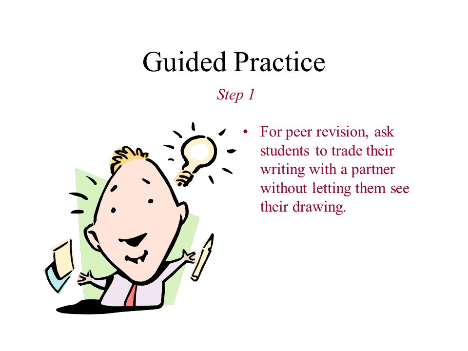 Guided Practice For peer revision, ask students to trade their writing with a partner without letting them see their drawing.