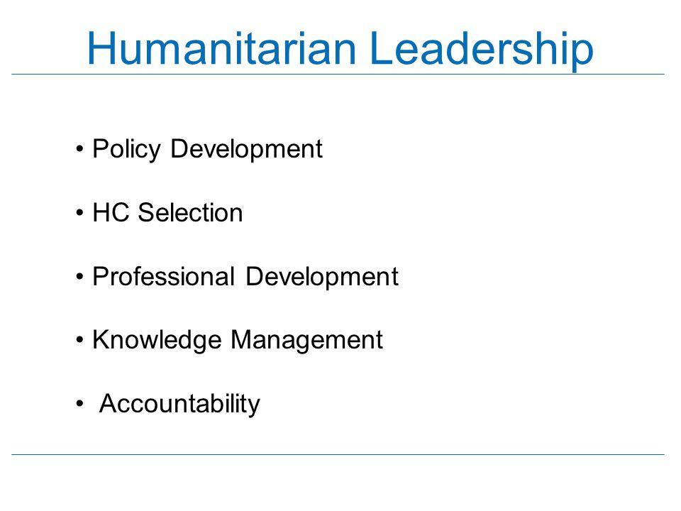 Humanitarian Leadership Policy Development HC Selection Professional Development Knowledge Management Accountability