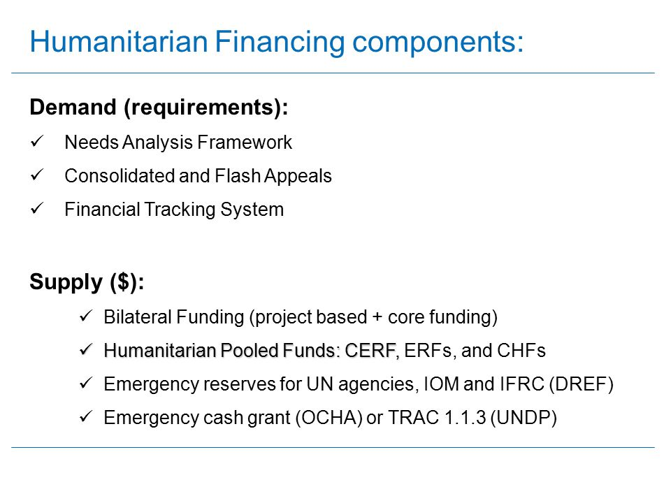 Humanitarian Financing components: Demand (requirements): Needs Analysis Framework Consolidated and Flash Appeals Financial Tracking System Supply ($)