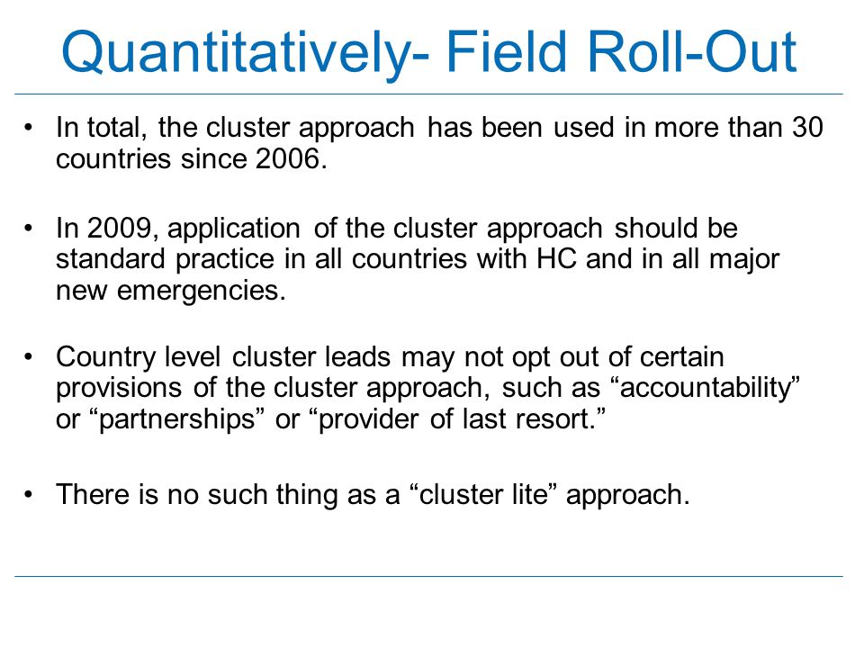 Quantitatively- Field Roll-Out In total, the cluster approach has been used in more than 30 countries since 2006. In 2009, application of the cluster