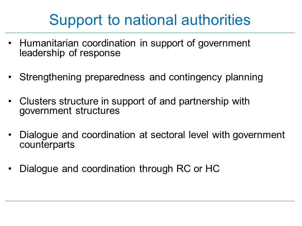 Support to national authorities Humanitarian coordination in support of government leadership of response Strengthening preparedness and contingency p