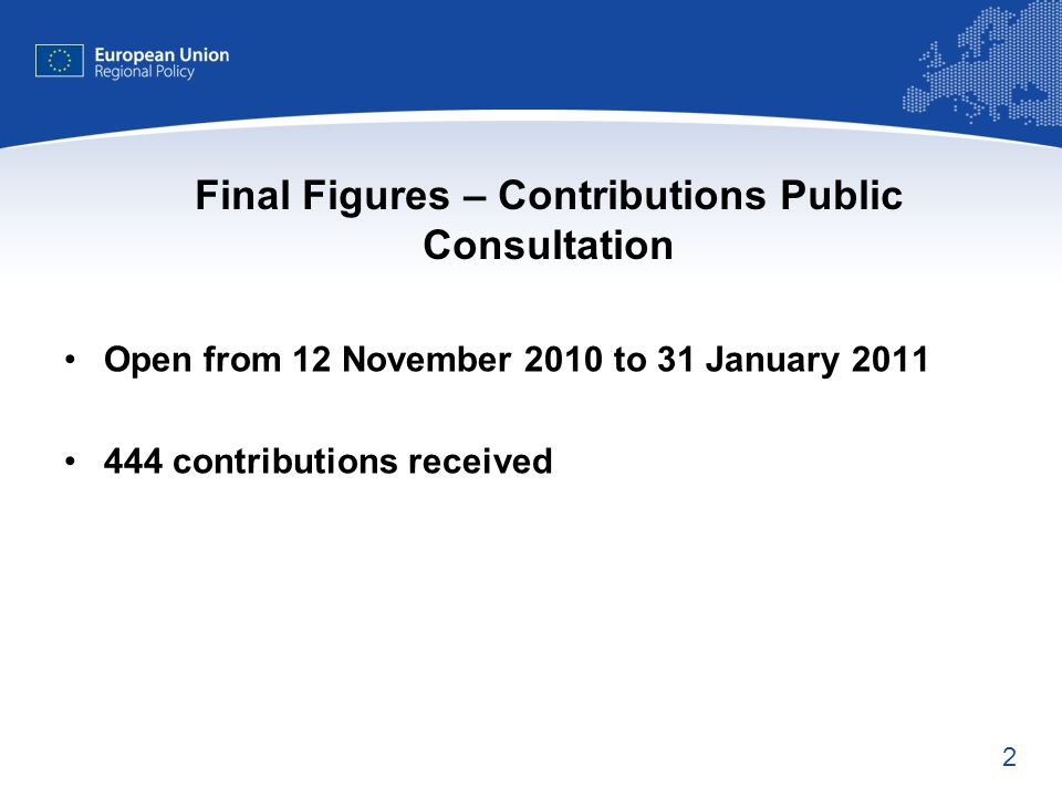 2 Final Figures – Contributions Public Consultation Open from 12 November 2010 to 31 January 2011 444 contributions received