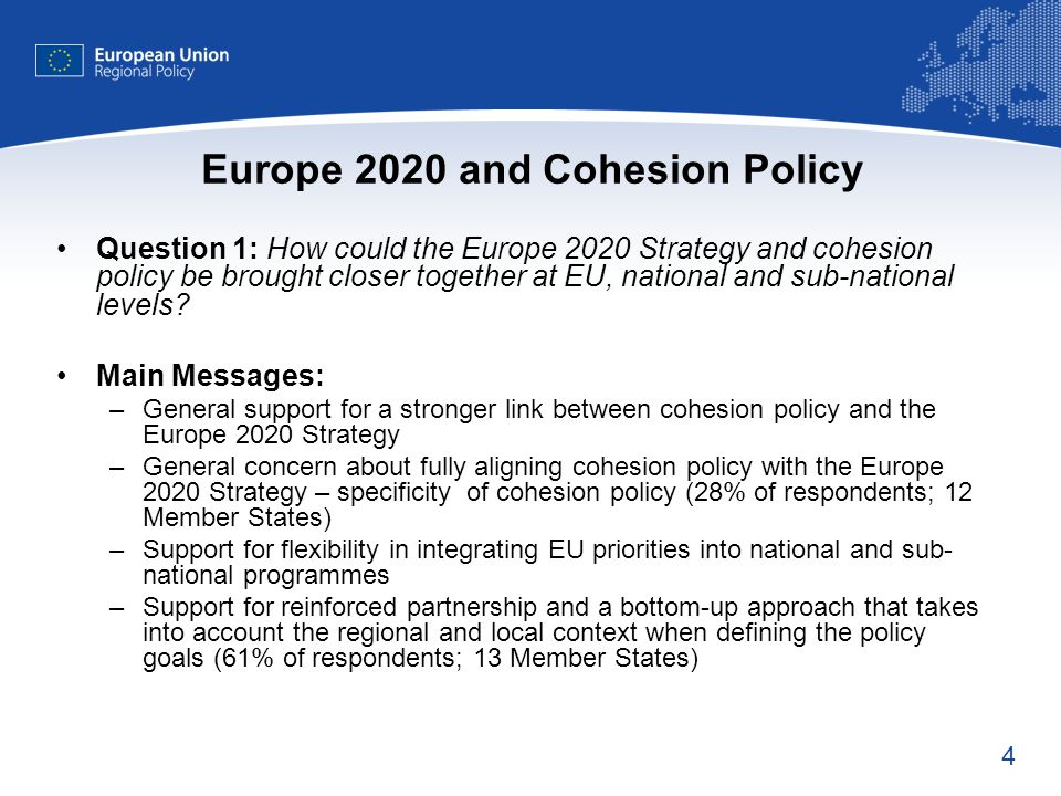4 Europe 2020 and Cohesion Policy Question 1: How could the Europe 2020 Strategy and cohesion policy be brought closer together at EU, national and sub-national levels.
