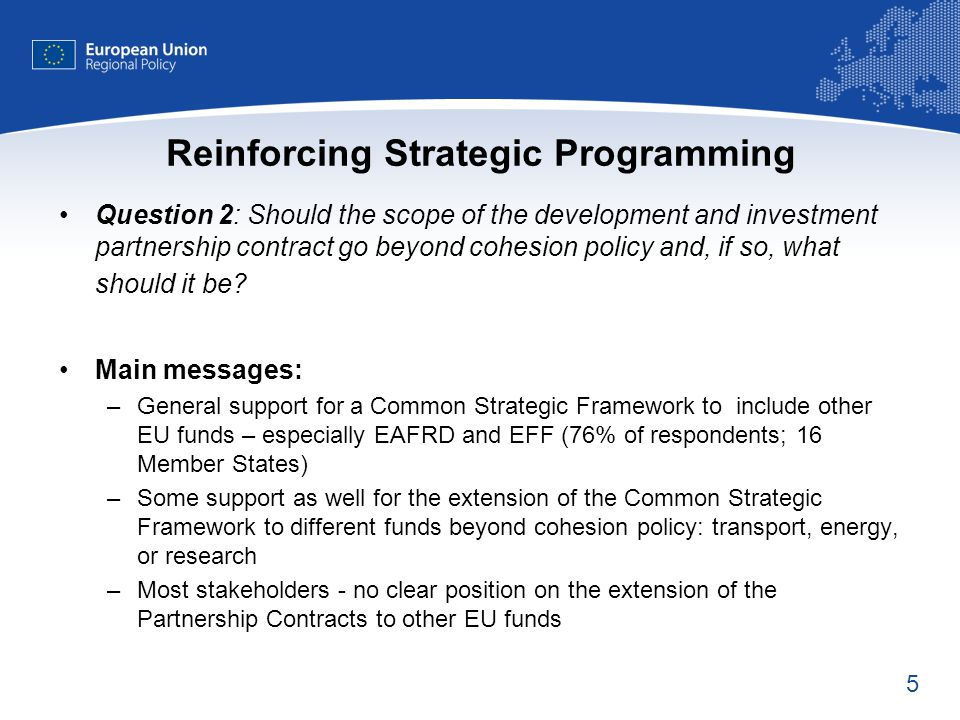 5 Reinforcing Strategic Programming Question 2: Should the scope of the development and investment partnership contract go beyond cohesion policy and, if so, what should it be.