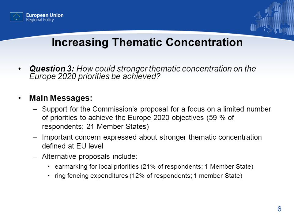 6 Increasing Thematic Concentration Question 3: How could stronger thematic concentration on the Europe 2020 priorities be achieved.