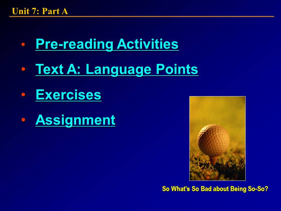So What's So Bad About Being So-So? So What's So Bad About Being So-So? 21st Century College English: Book 3 Unit 7: Part A